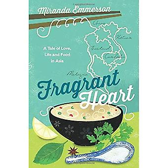 Fragrant Heart: A Tale of Love, Life and Food in South-East Asia