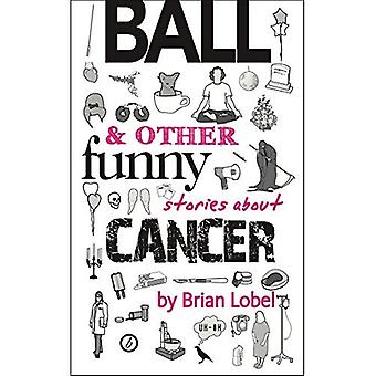 BALL & Other Funny Stories about Cancer (Oberon Modern Plays)