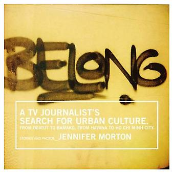 Belong: A TV journalist's search for urban culture: From Beirut to Bamako, from Havana to Ho Chi Minh City