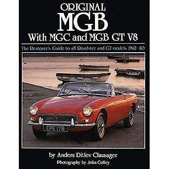 Original MGB with MGC and MGB GT V8: The Restorer's Guide to All Roadster and GT Models 1962-80