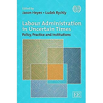 Labour Administration in Uncertain Times: Policy, Practice and Institutions since the Crisis