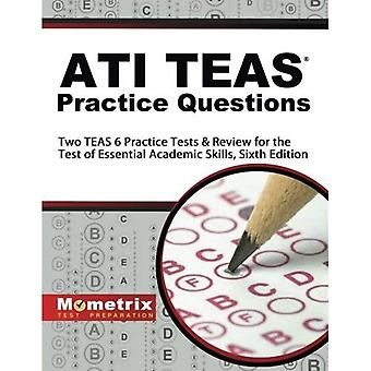 Ati Teas Practice Questions: Two Teas 6 Practice Tests & Review for the Test of Essential Academic Skills, Sixth Edition
