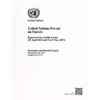 Forum van de Verenigde Naties over de bossen: verslag over de twaalfde vergaderperiode (25 April 2016 en 1 tot en met 5 mei 2017) (officiële records, 2017: aanvulling)
