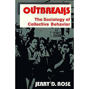 Outbreaks The Sociology of Collective Behavior by Rose & Jerry D.