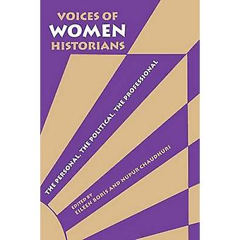 Voices of Women Historians The Personal the Political the Professional by Boris & Eileen