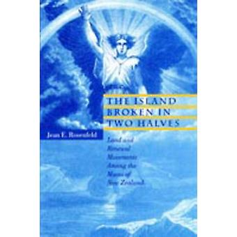 The Island Broken in Two Halves Land and Renewal Movements Among the Maori of New Zealand by Rosenfeld & Jean Elizabeth