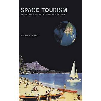 Space Tourism  Adventures in Earth Orbit and Beyond by Pelt & Michel van