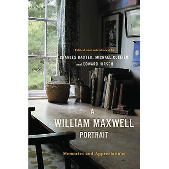 A William Maxwell Portrait Memories and Appreciations by Baxter & Charles