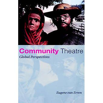 Community Theatre Global Perspectives by Van Erven & Eugene