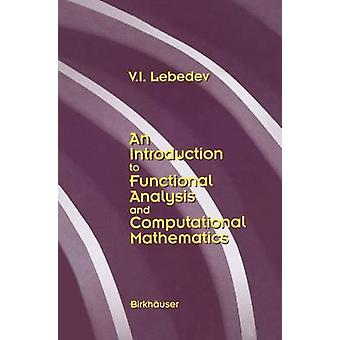 An Introduction to Functional Analysis in Computational Mathematics An Introduction by Lebedev & V. I.