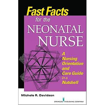 Fast Facts for the Neonatal Nurse A Nursing Orientation and Care Guide in a Nutshell by Davidson & Michele R.