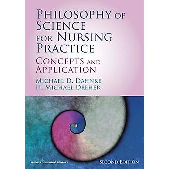 Philosophy of Science for Nursing Practice Concepts and Application by Dahnke & Michael D.