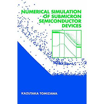 Numerical Simulation of Submicron Semiconductor Devices by Tomizawa & Kazutaka
