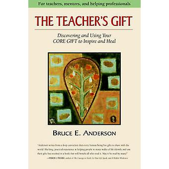 The Teachers Gift Discovering and using your CORE GIFT to inspire and heal by Anderson & Bruce