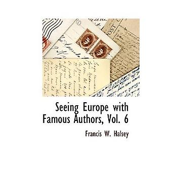 Seeing Europe with Famous Authors Vol. 6 by Halsey & Francis W.