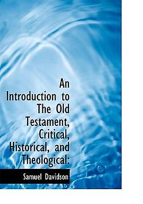 An Introduction to The Old Testament Critical Historical and Theological by Davidson & Samuel