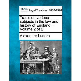 Abhandlungen über verschiedene Themen in den Rechtswissenschaften und der Geschichte von England... Band 2 von 2 von Luders & Alexander