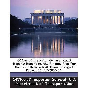 Ufficio dell'ispettore generale Audit Report Report sul piano di finanza per il Tren Urbano RailTransit progetto ID progetto RT2000091 dall'ufficio degli Stati Uniti ispettore generale partono