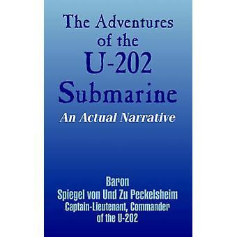 The Adventures of the U202 Submarine An Actual Narrative by Von Und Zu Peckelsheim & Baron Spiegel