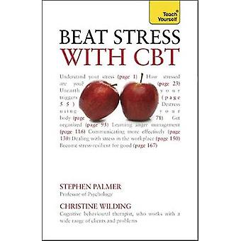 Beat Stress with CBT Teach Yourself by Wilding & Christine