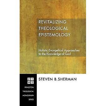 Revitalizing Theological Epistemology by Sherman & Steven B.