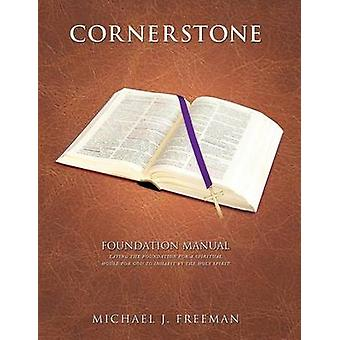 Cornerstone Foundation Manual by Freeman & Michael J.