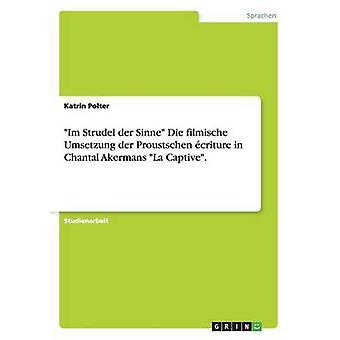 Im Strudel Der Sinne Die Filmische Umsetzung Der Proustschen Ecriture in Chantal Akermans La Captive. by Polter & Katrin