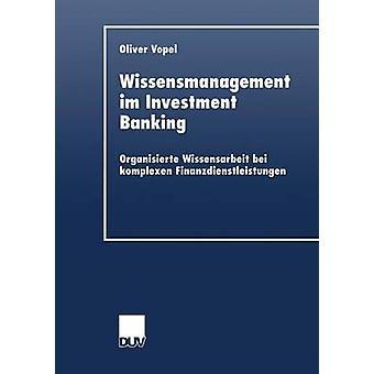Wissensmanagement Im Investment Banking Organisierte Wissensarbeit Bei Komplexen Vollbanklizenz von Vopel & Oliver