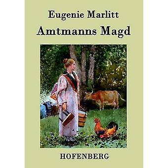 Amtmanns Magd by Eugenie Marlitt