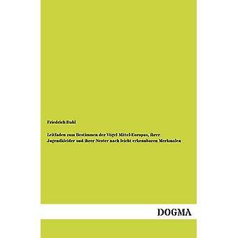 Leitfaden zum Bestimmen der Vgel MittelEuropas ihrer Jugendkleider und ihrer Nester nach leicht erkennbaren Merkmalen by Dahl & Friedrich
