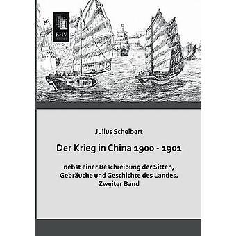 Der Krieg in China 1900  1901 Nebst Einer Beschreibung Der Sitten Gebrauche Und Geschichte Des Landes by Scheibert & Julius