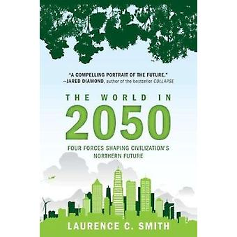 The World in 2050 - Four Forces Shaping Civilization's Northern Future