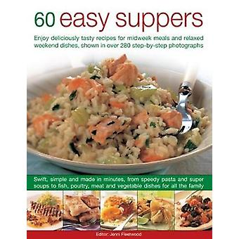 60 Easy Suppers - Enjoy deliciously tasty recipes for midweek meals an