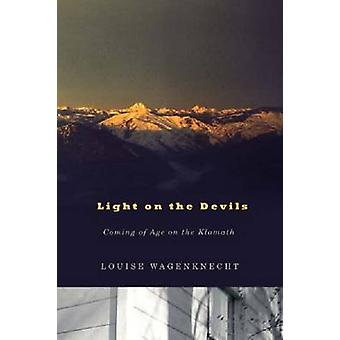 Light on the Devils - Coming of Age on the Klamath by Louise Wagenknec