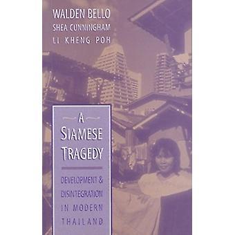 A Siamese Tragedy - Development and Disintegration in Modern Thailand
