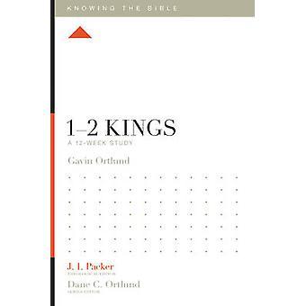 1-2 Kings - A 12-Week Study by Gavin Ortlund - Lane T. Dennis - Dane C