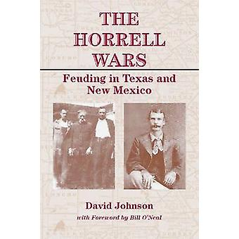 The Horrell Wars - Feuding in Texas and New Mexico by David Johnson -