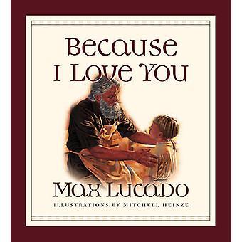 Because I Love You by Max Lucado - Mitchell Heinze - Karen Davis Hill