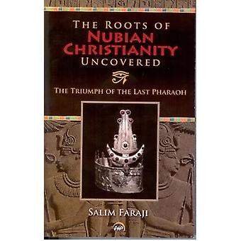 The Roots of Nubian Christianity Uncovered - The Triumph of The Last P