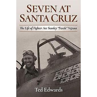 "Seven at Santa Cruz - The Life of Fighter Ace Stanley ""Swede&quot"