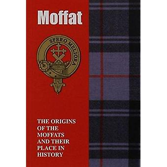 Moffat - The Origins of the Moffats and Their Place in History by Iain