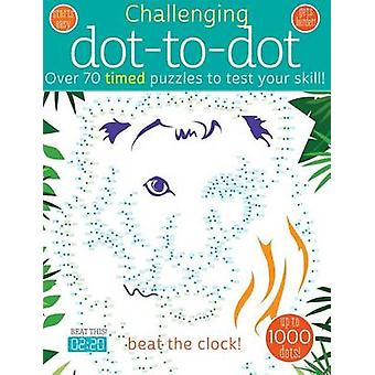 Challenging Dot-To-Dot - Over 70 Timed Puzzles to Test Your Skill by A