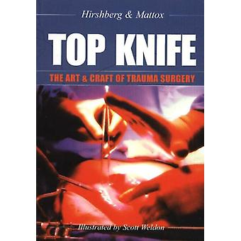 Top Knife: the Art and Craft of Trauma Surgery (Paperback) by Hirshberg Asher Md Mattox Kenneth L. Md.