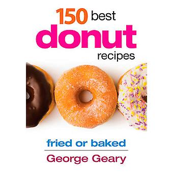 150 Best Donut Recipes by George Geary