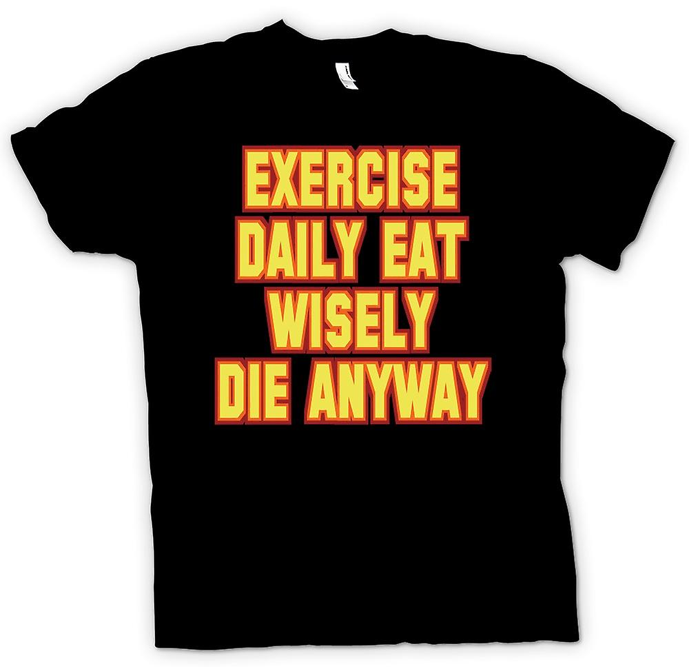 Mens T-shirt - Exercise daily, eat wisely, die anyway - Quote
