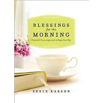 Blessings for the Morning - Prayerful Encouragement to Begin Your Day