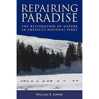 Repairing Paradise - The Restoration of Nature in America's National P