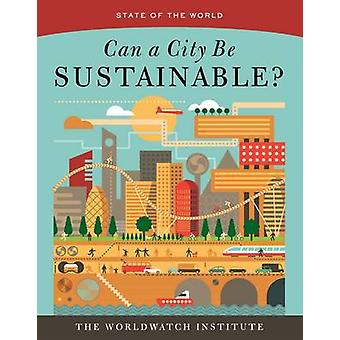 State of the World - Can a City be Sustianable? by Worldwatch Institut