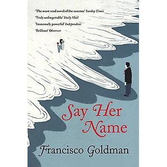 Say Her Name (Main) by Francisco Goldman - 9781611855944 Book