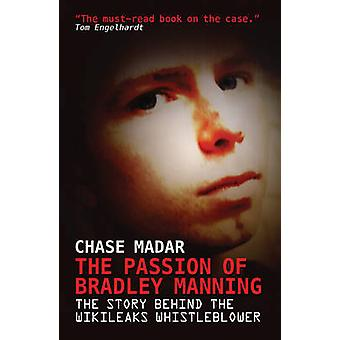 The Passion of Bradley Manning - The Story of the Suspect Behind the L